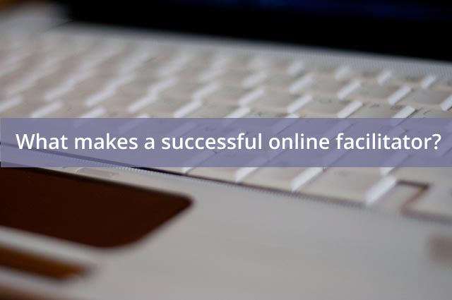 What makes a successful online facilitator