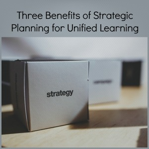Three Benefits of Strategic Planning For Unified Learning